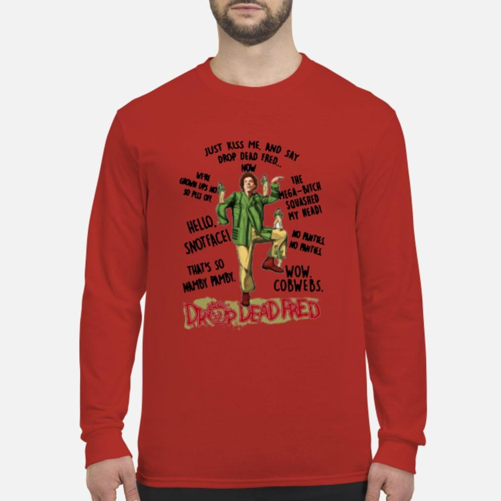 Rik Mayall Drop Dead Fred Just Kiss Me And Say Drop Dead Fred Shirt Long sleeved