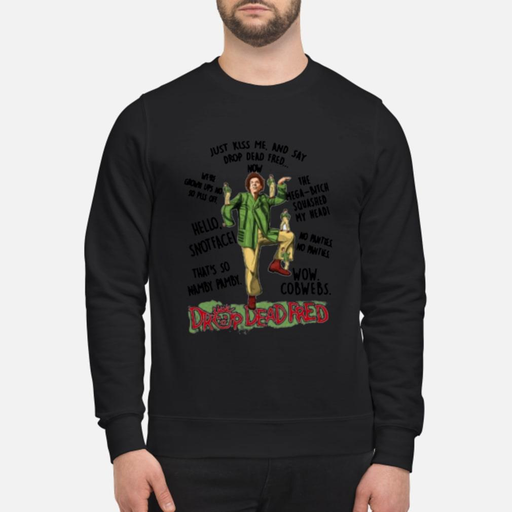 Rik Mayall Drop Dead Fred Just Kiss Me And Say Drop Dead Fred Shirt sweater