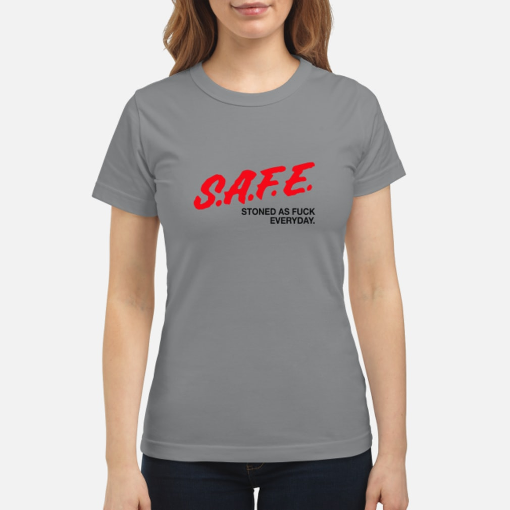 SAFE Stoned As Fuck Everyday Shirt ladies tee
