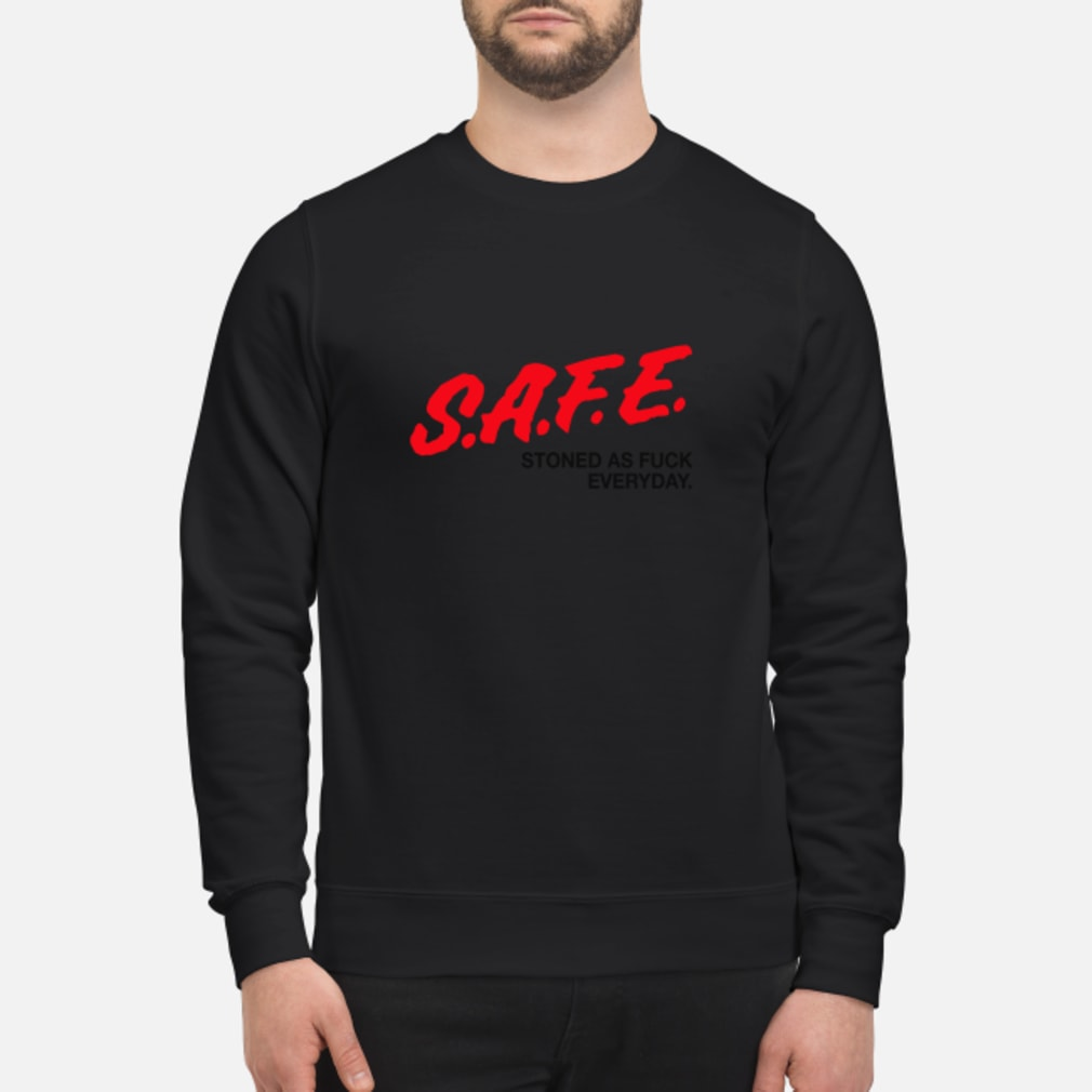 SAFE Stoned As Fuck Everyday Shirt sweater