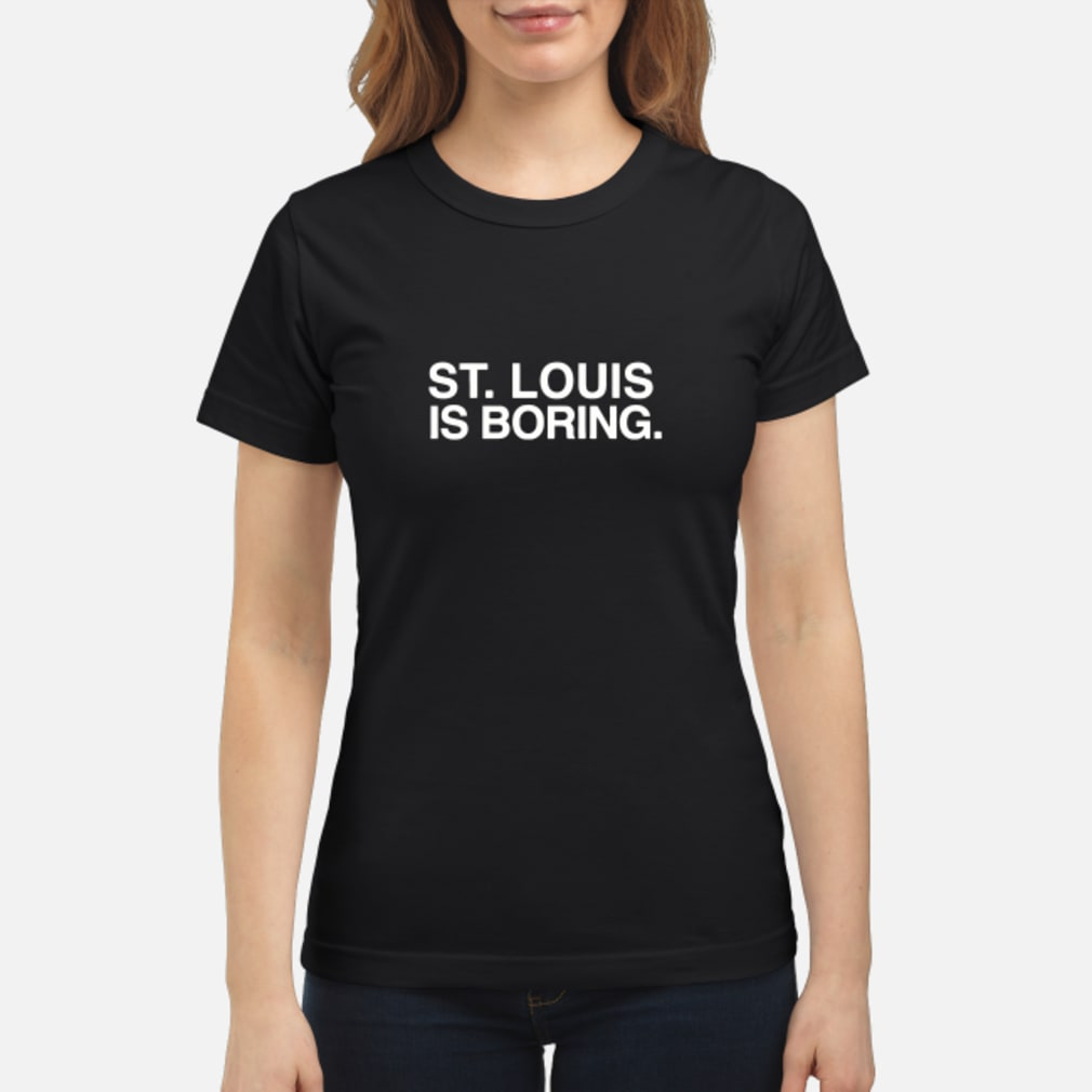 ST Louis Is Boring T-Shirt ladies tee