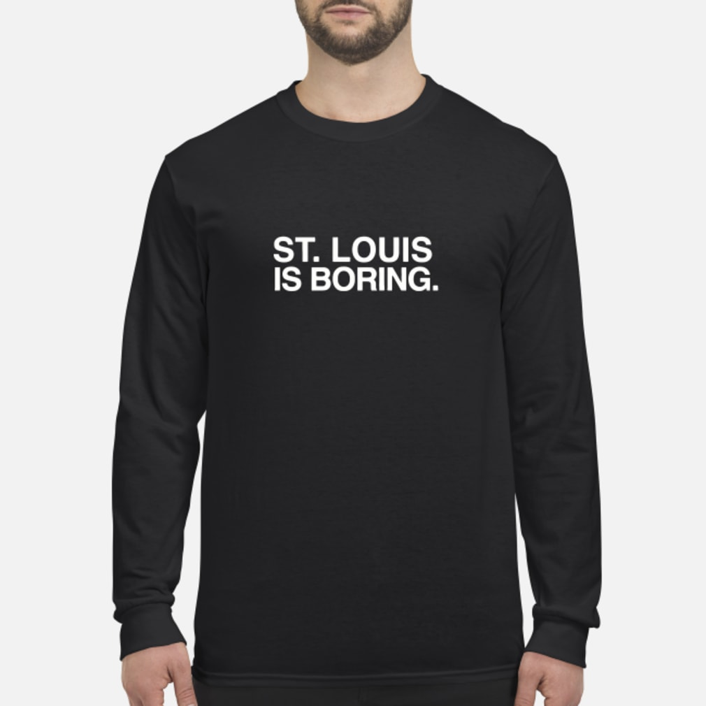 ST Louis Is Boring T-Shirt long sleeved