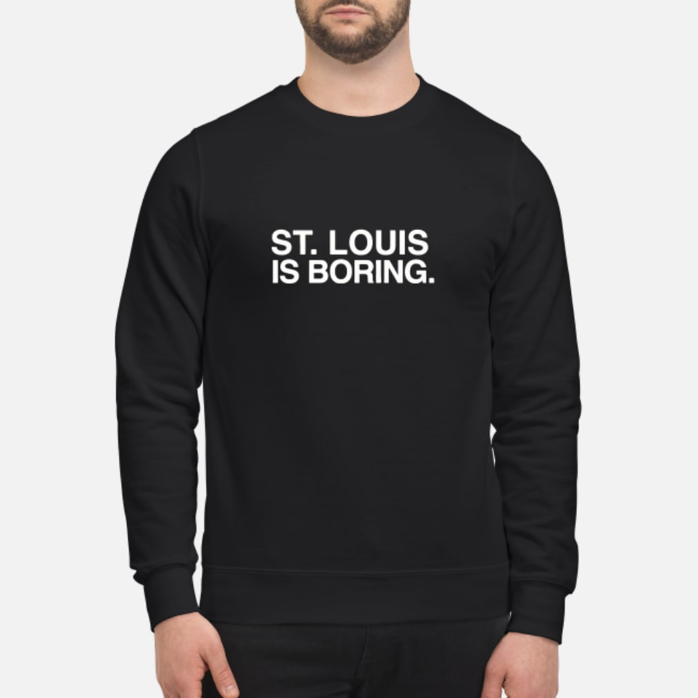 ST Louis Is Boring T-Shirt sweater