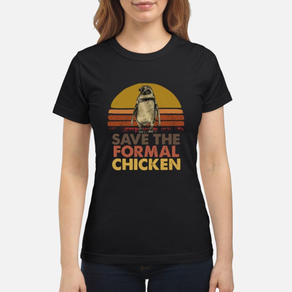 Save the formal chicken vintage shirt ladies tee