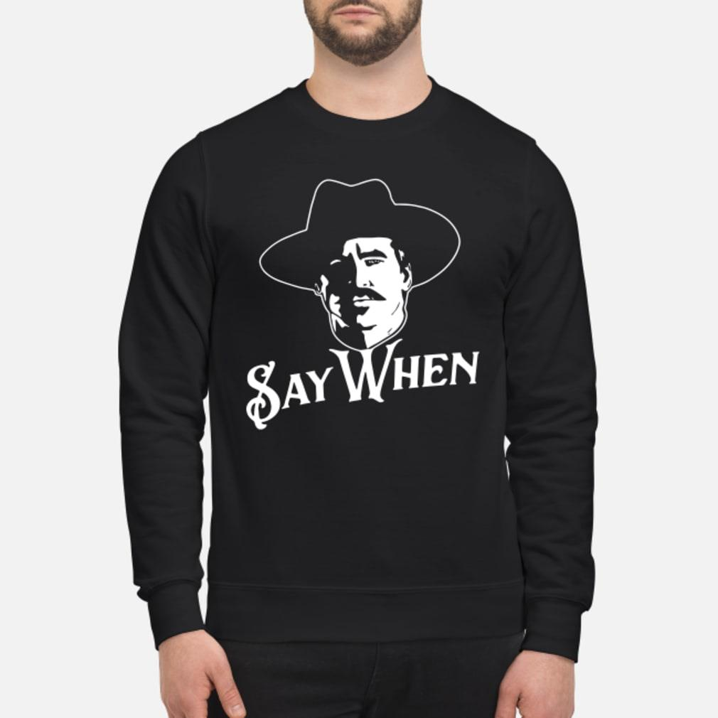 Say when Tombstone shirt sweater