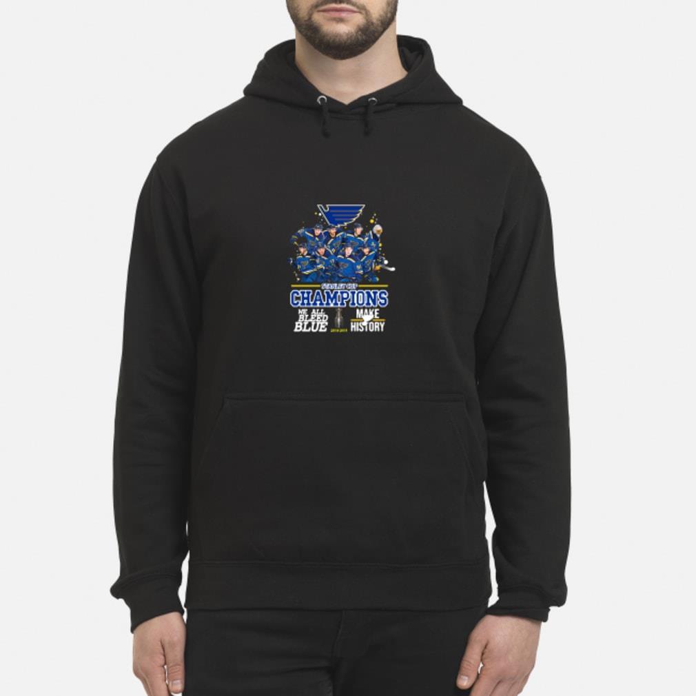 Stanley Cup Champions we all bleed blue make history hoodie Shirt hoodie