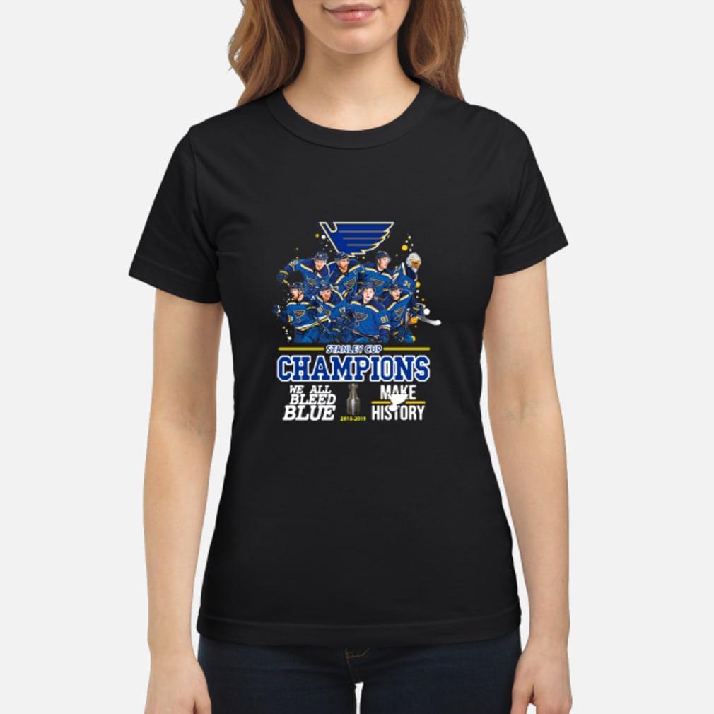 Stanley Cup Champions we all bleed blue make history hoodie Shirt ladies tee