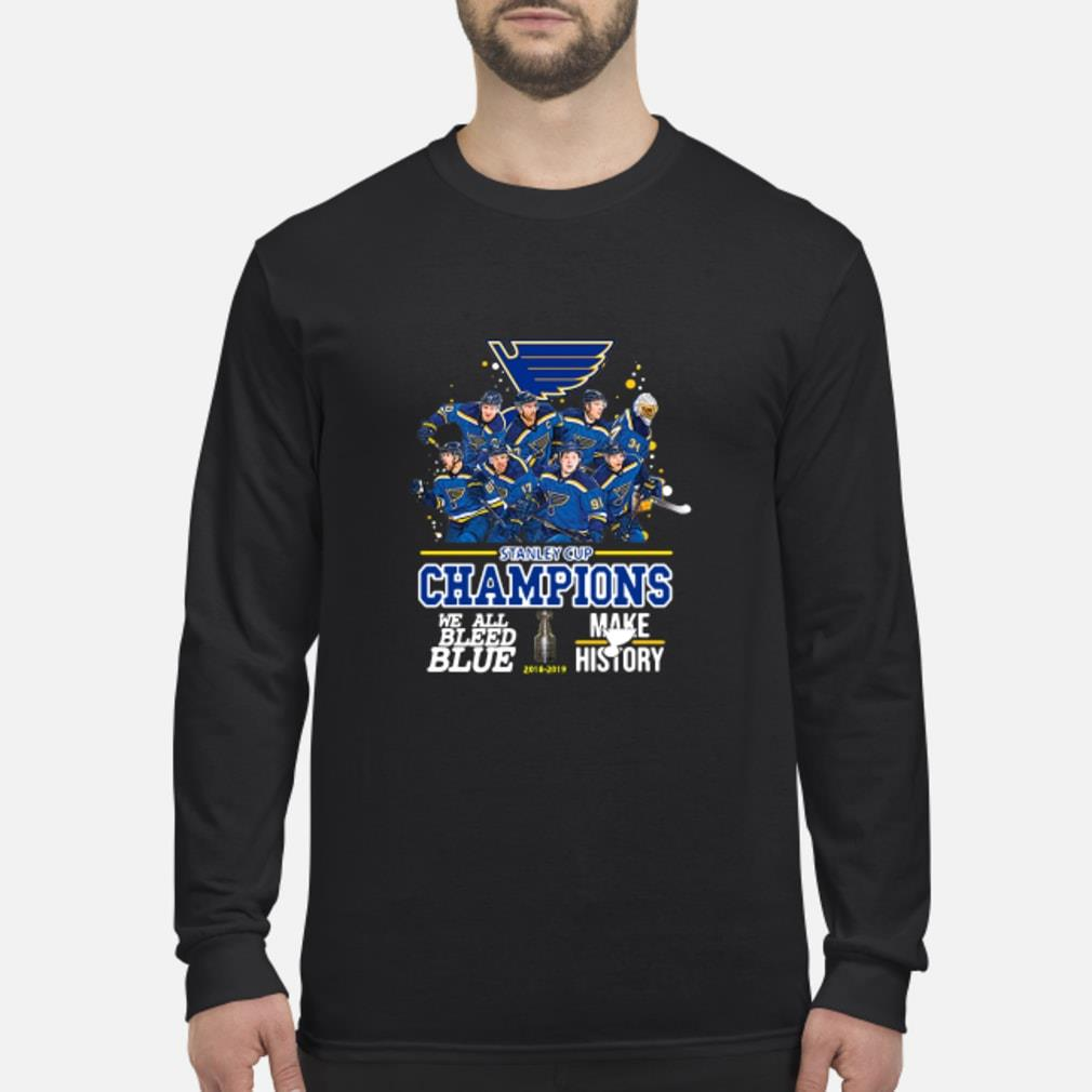 Stanley Cup Champions we all bleed blue make history hoodie Shirt Long sleeved