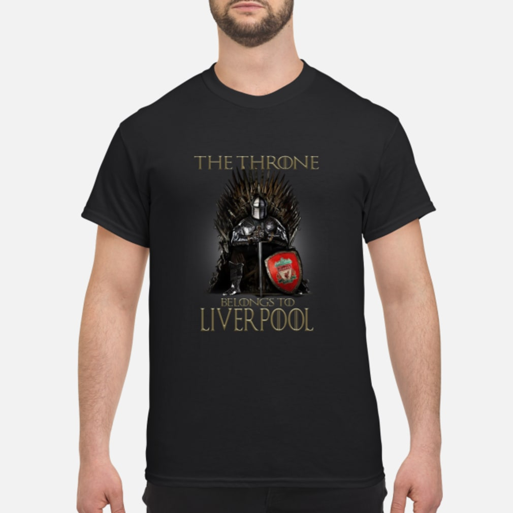 The Throne belongs to liverpool shirt