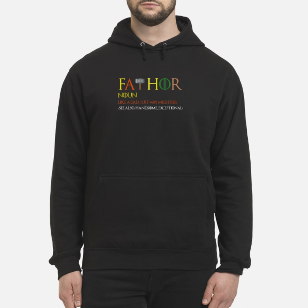 Thor Fathor like a dad just way mightier shirt hoodie