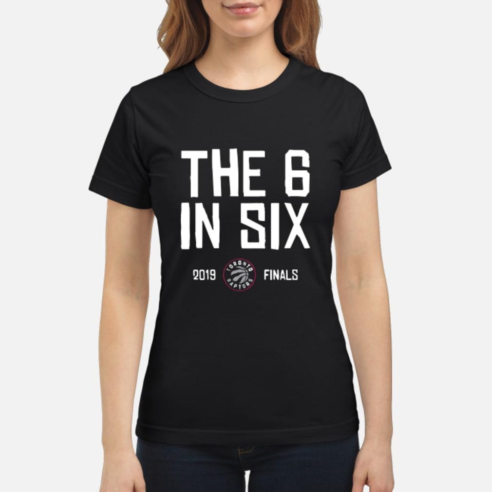 Toronto Raptors Basketball 2019 Champs The Six In 6 Shirt ladies tee