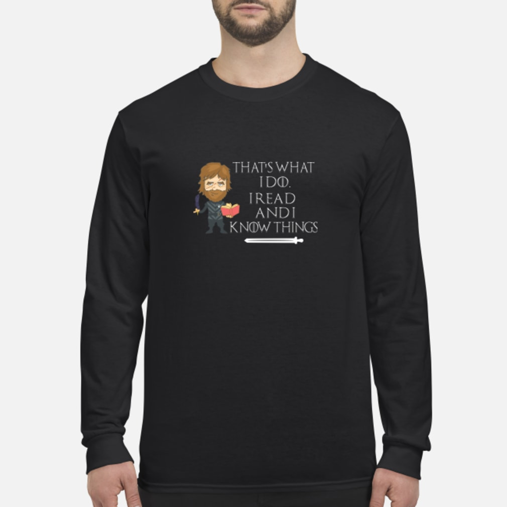 Tyrion Lannister That's what I do I read and I know things shirt long sleeved