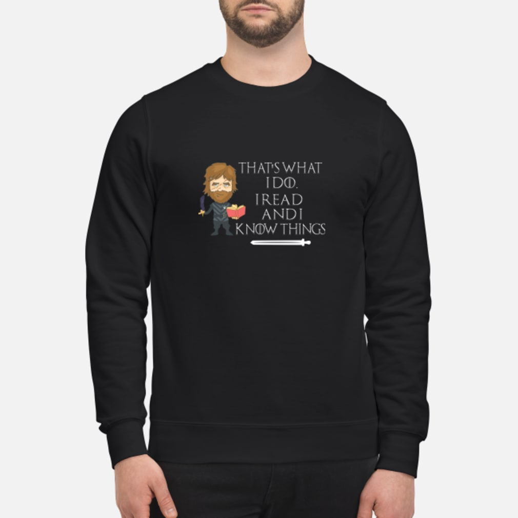 Tyrion Lannister That's what I do I read and I know things shirt sweater
