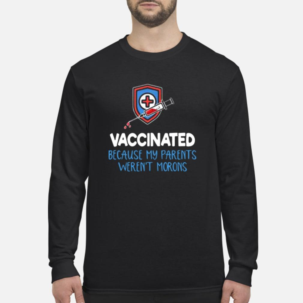 Vaccinated Because My Parents Werent Morons Shirt Long sleeved