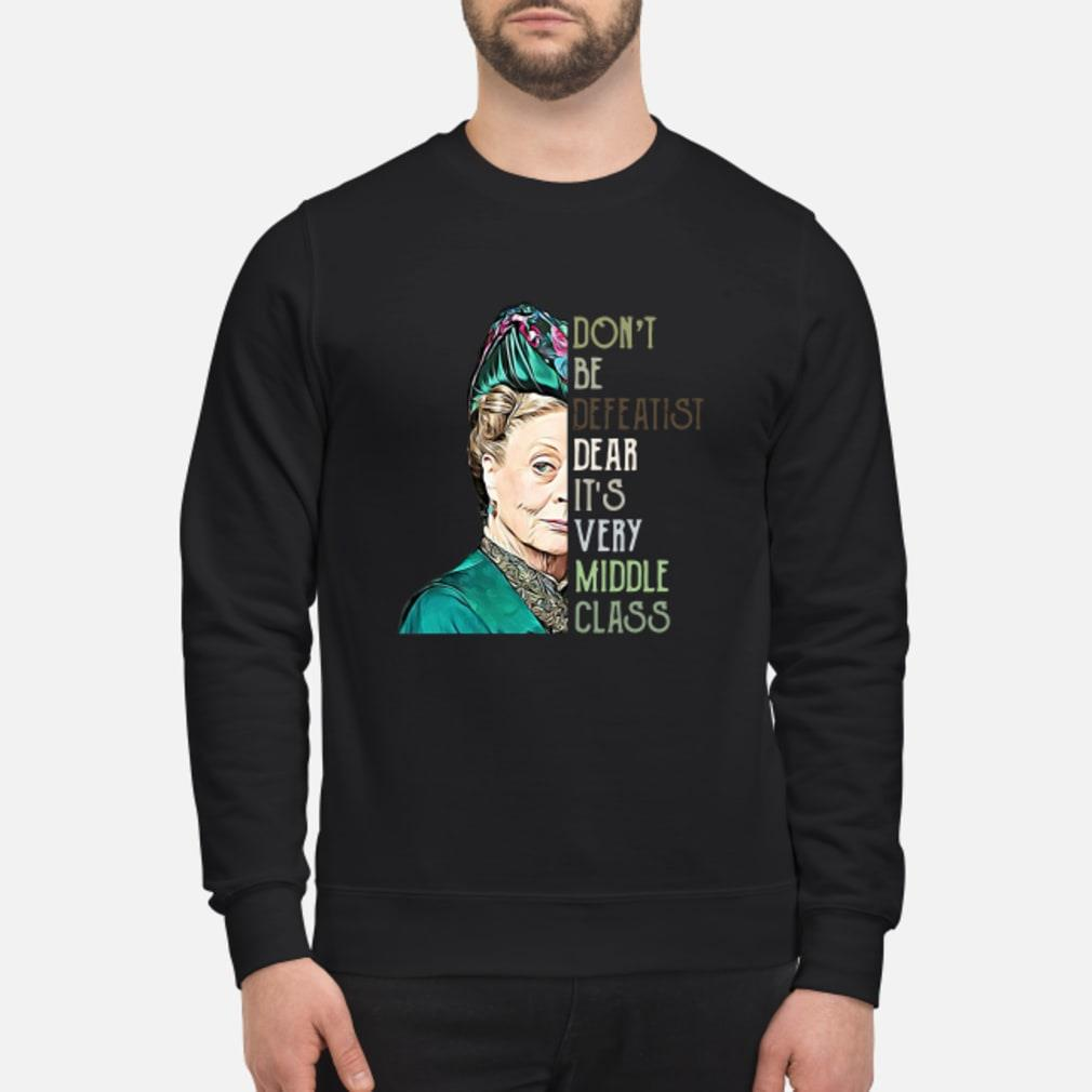 Violet Crawley don't be defeatist dear it_s very middle class shirt sweater