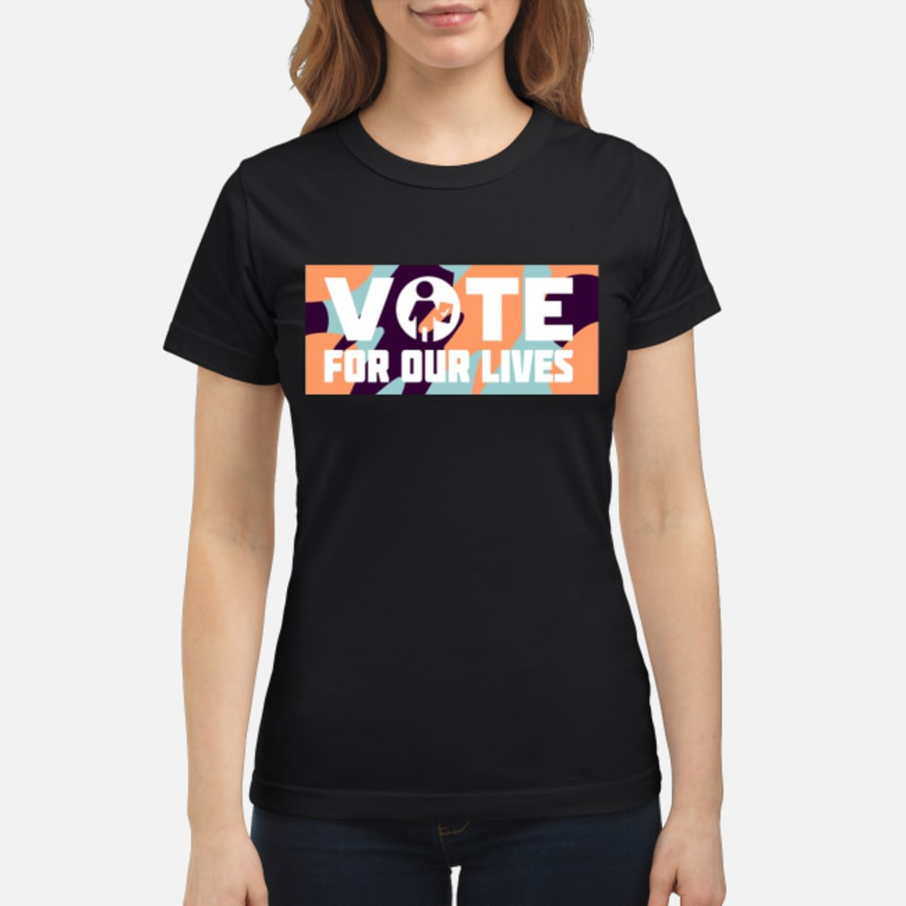Vote for our lives Shirt ladies tee