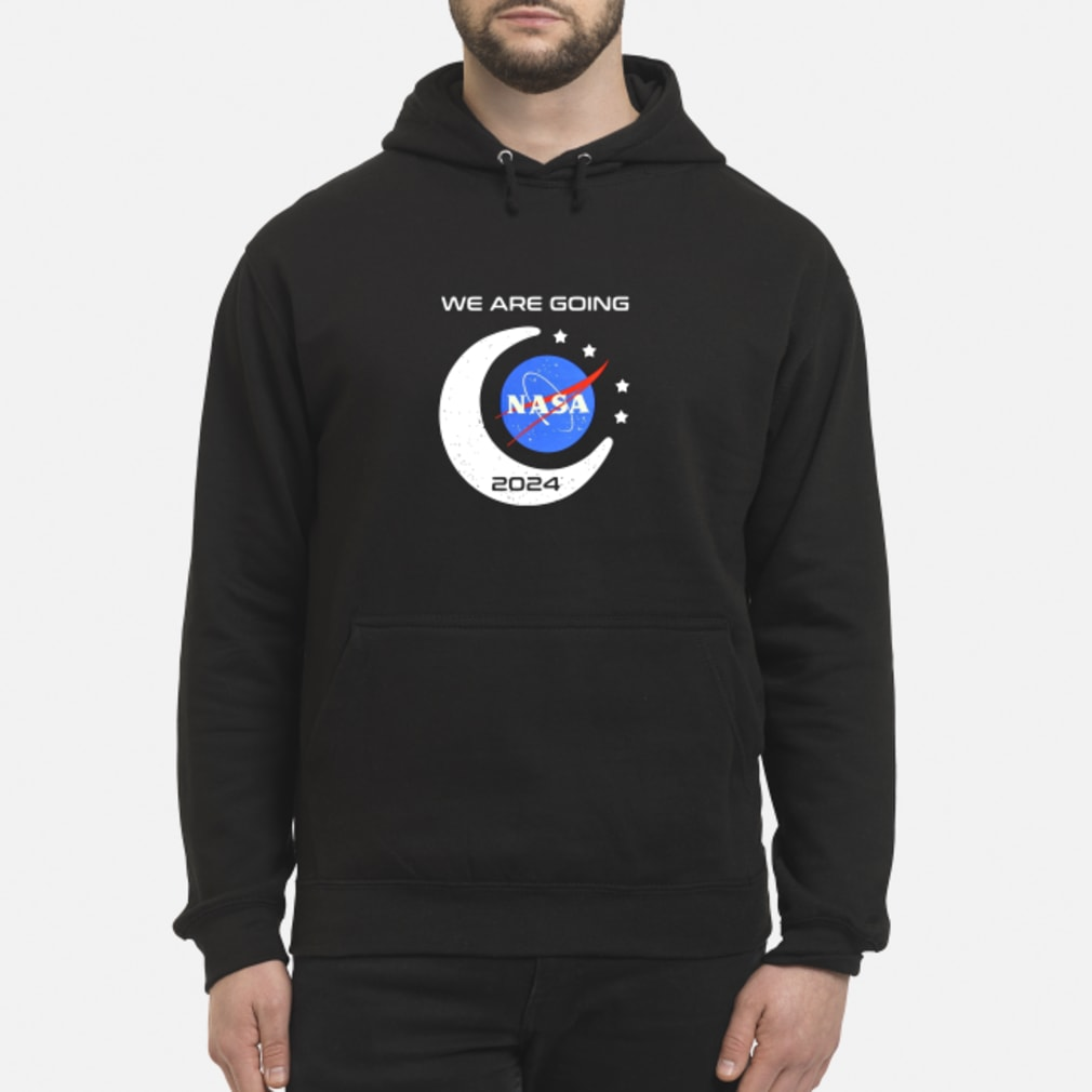 We Are Going Nasa 2024 Shirt hoodie