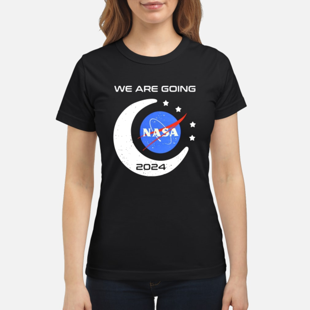 We Are Going Nasa 2024 Shirt ladies tee