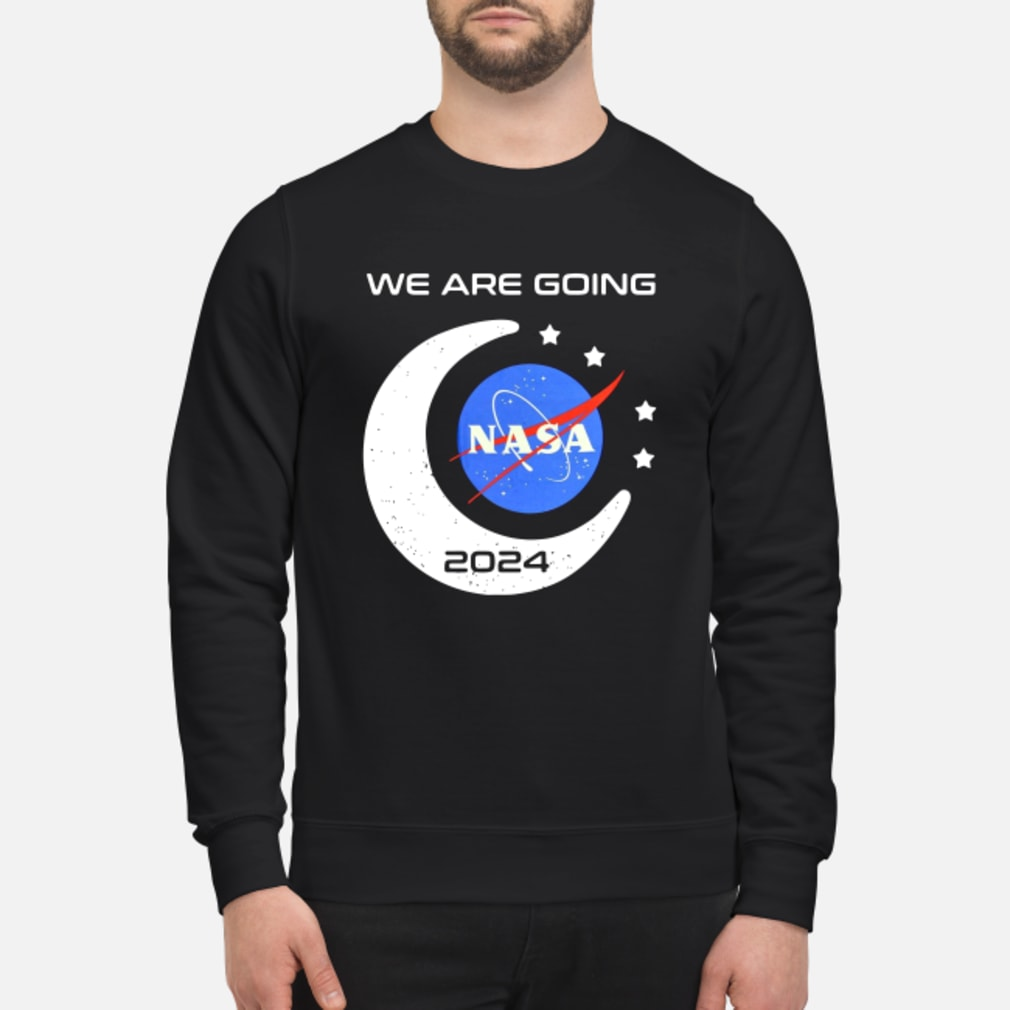 We Are Going Nasa 2024 Shirt sweater