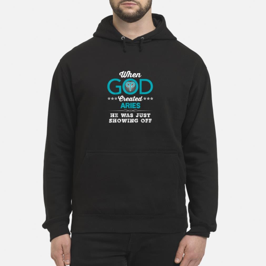 When God Created Aries He Was Just Showing Off Shirt hoodie