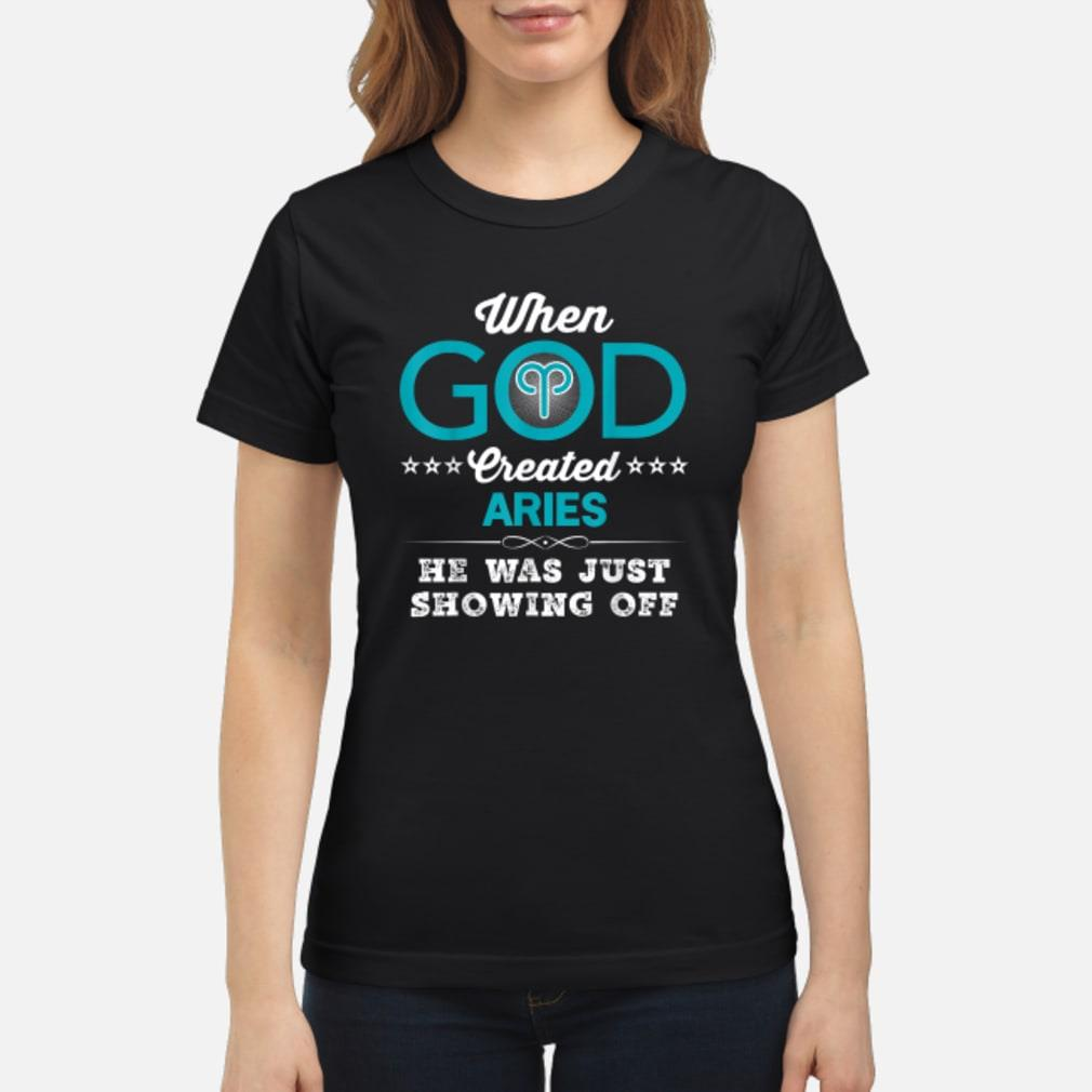 When God Created Aries He Was Just Showing Off Shirt ladies tee