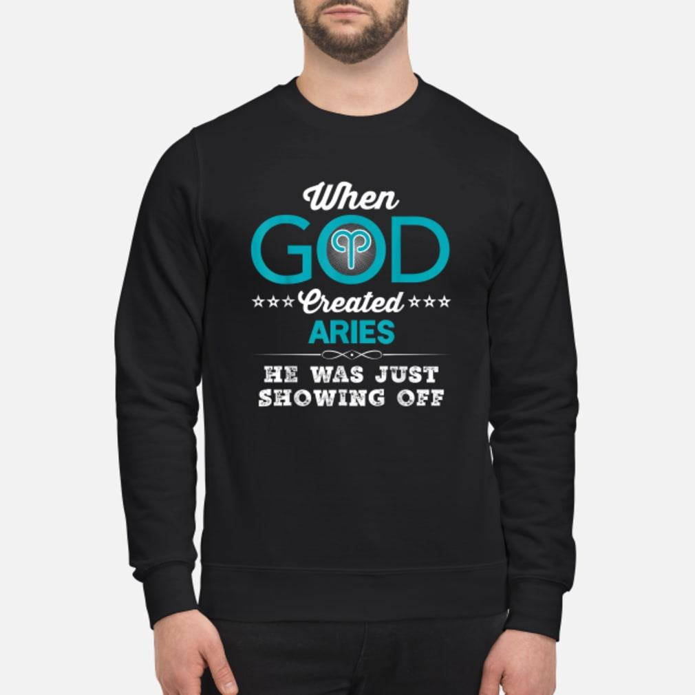 When God Created Aries He Was Just Showing Off Shirt sweater