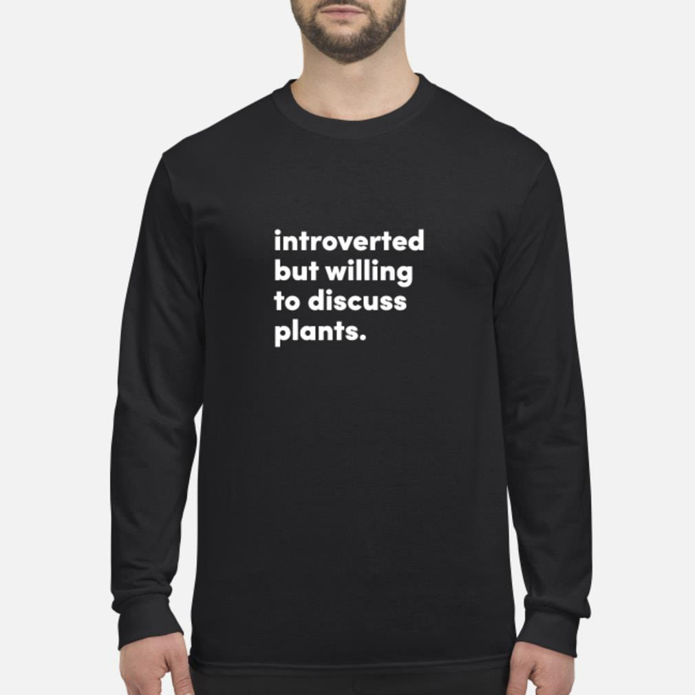 introverted but willing to discuss plants shirt Long sleeved