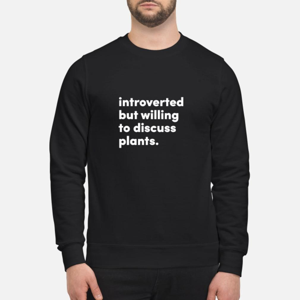 introverted but willing to discuss plants shirt sweater