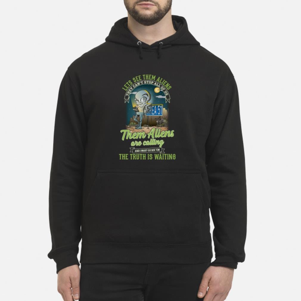 Area 51 they can't stop all of us them Aliens are calling shirt hoodie