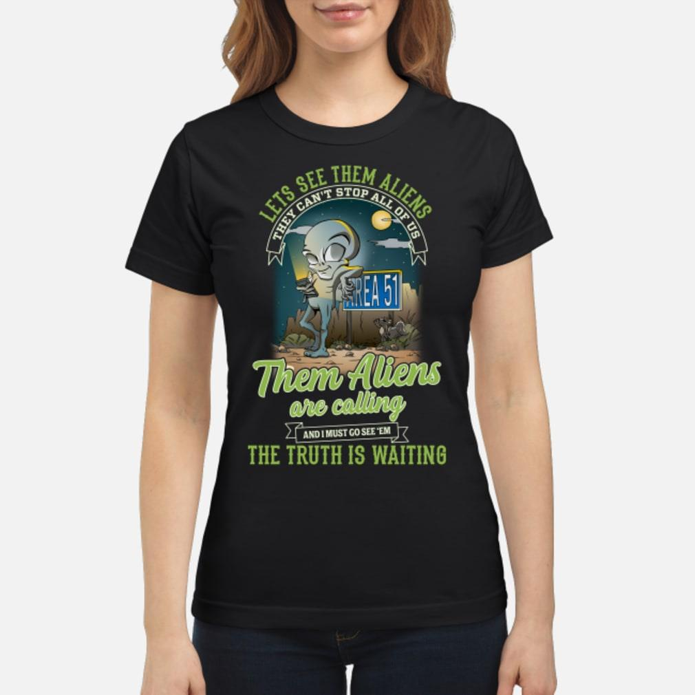 Area 51 they can't stop all of us them Aliens are calling shirt ladies tee