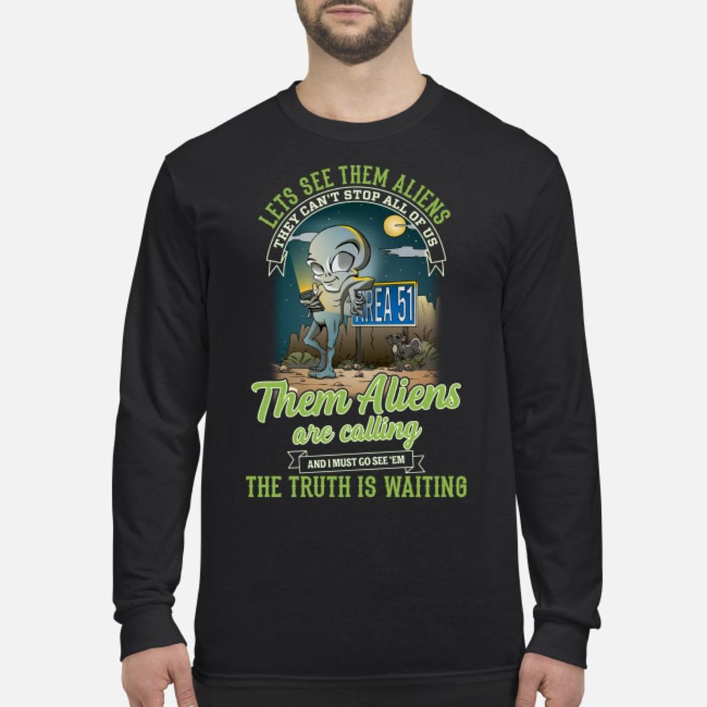 Area 51 they can't stop all of us them Aliens are calling shirt Long sleeved