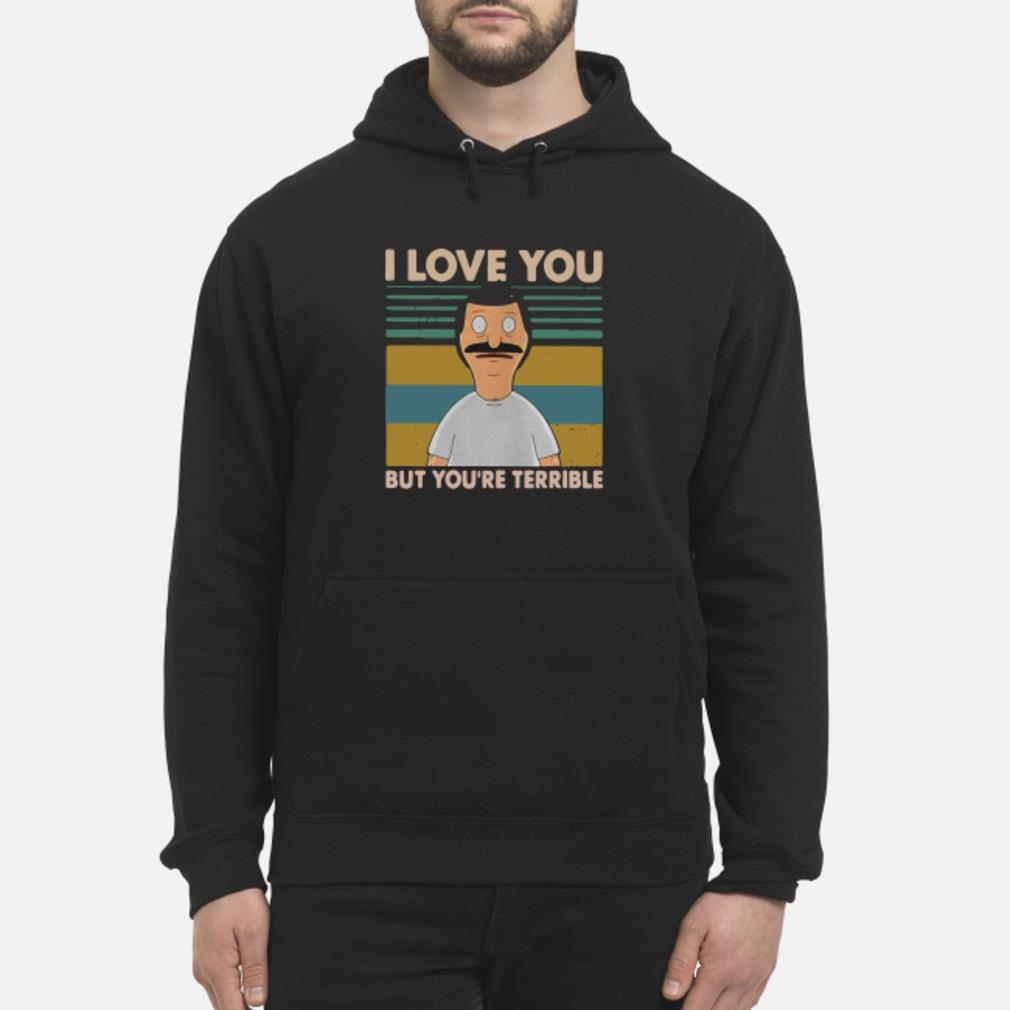 Bob's Burgers I love you but terrible vintage shirt hoodie