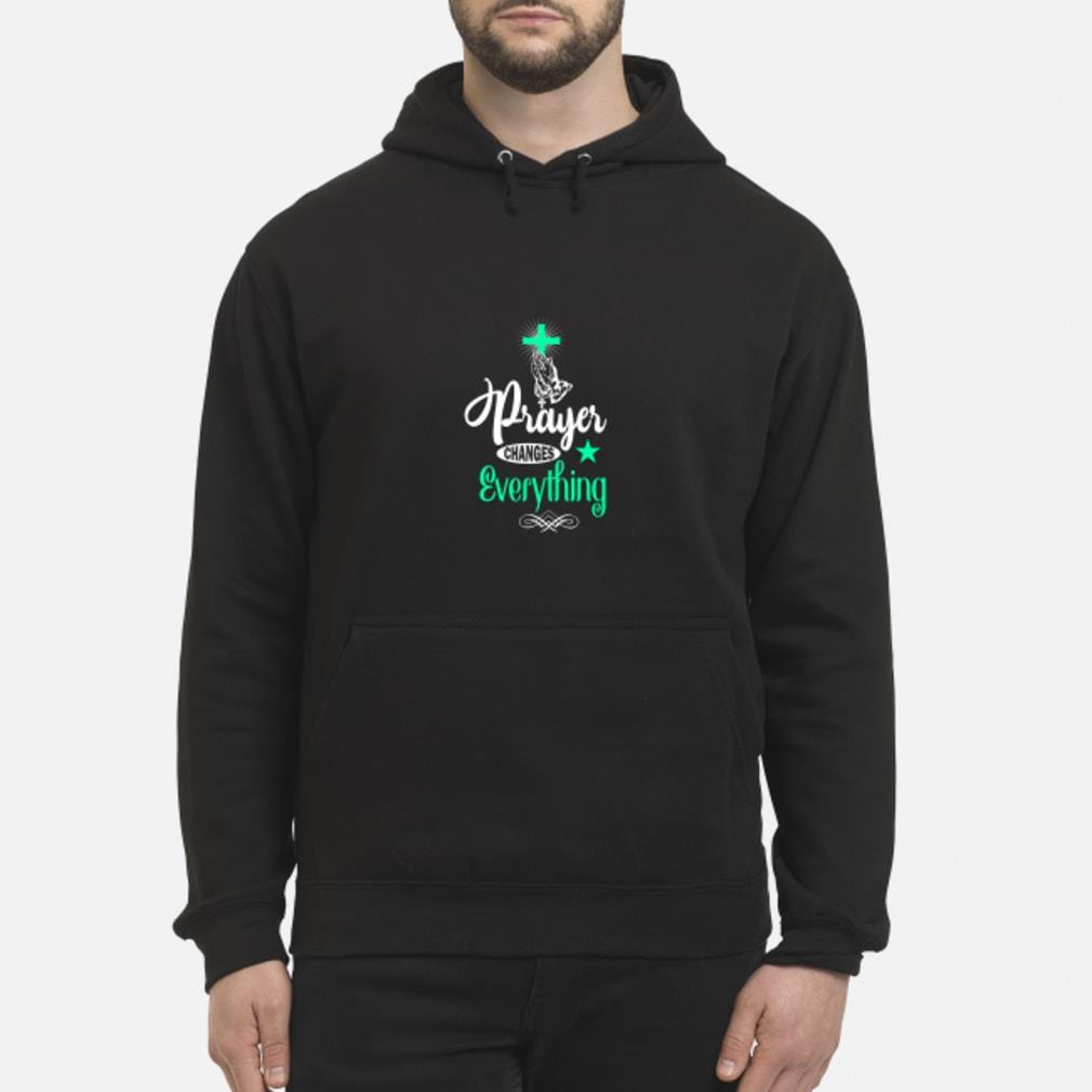 Cross Prayer changes everything shirt hoodie