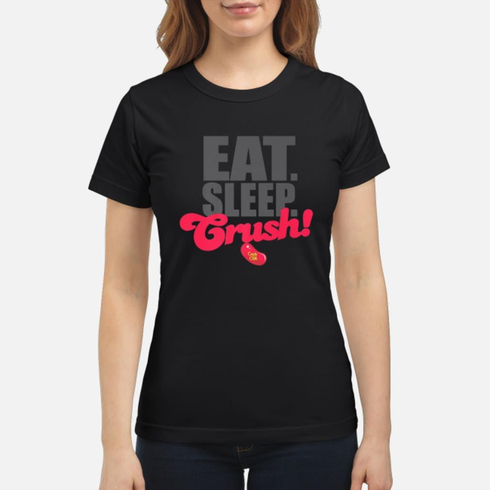 Eat Sleep Crush! Shirt ladies tee