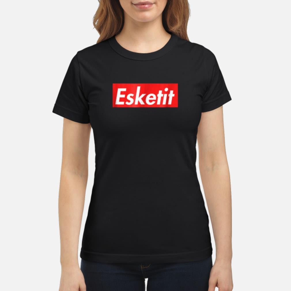 Esketit shirt ladies tee