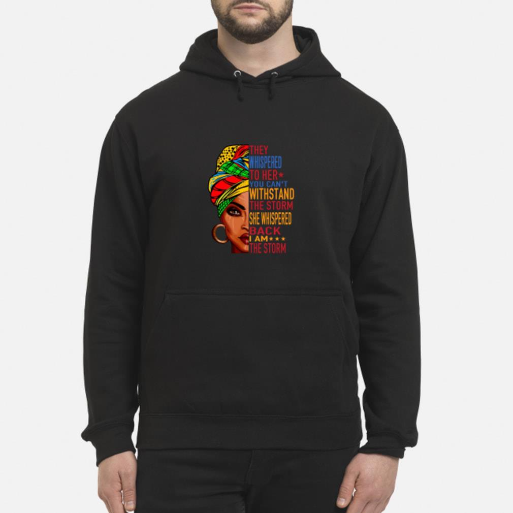 Feminist they whispered to her you can't withstand the storm she shispered back I am the storm shirt hoodie