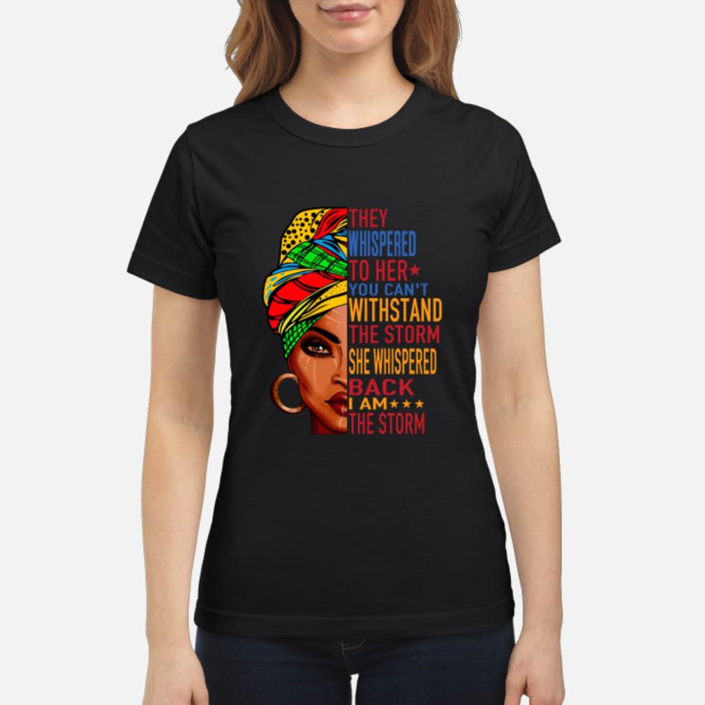 Feminist they whispered to her you can't withstand the storm she shispered back I am the storm shirt ladies tee