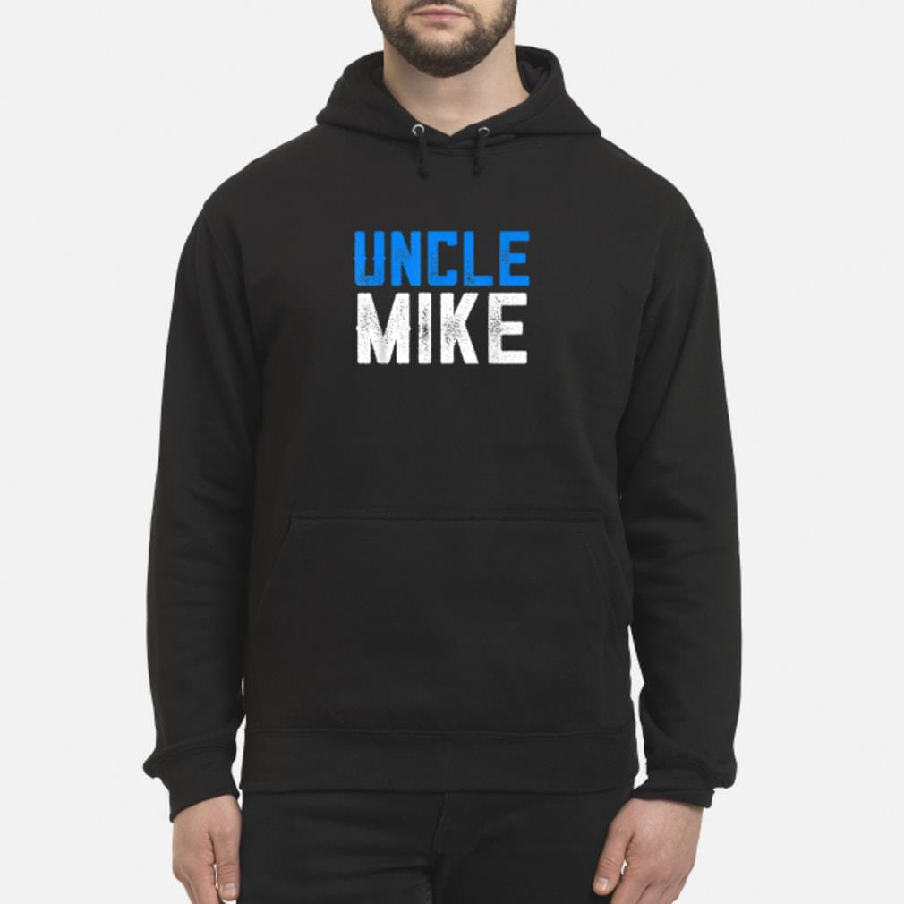 Funny Uncle Mike Shirt hoodie