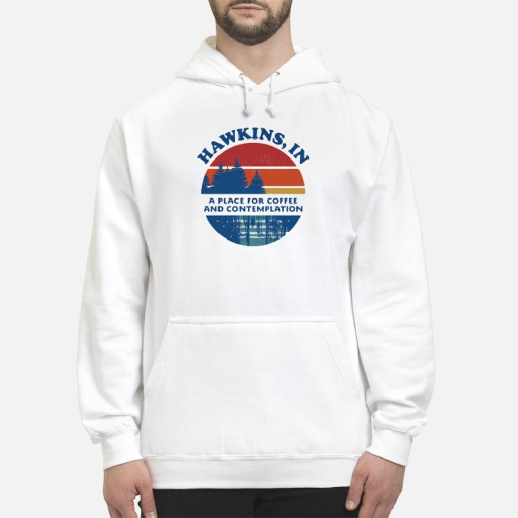 Hawkins in and contemplation shirt hoodie