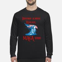 History always repeats Maga 2020 shirt Long sleeved
