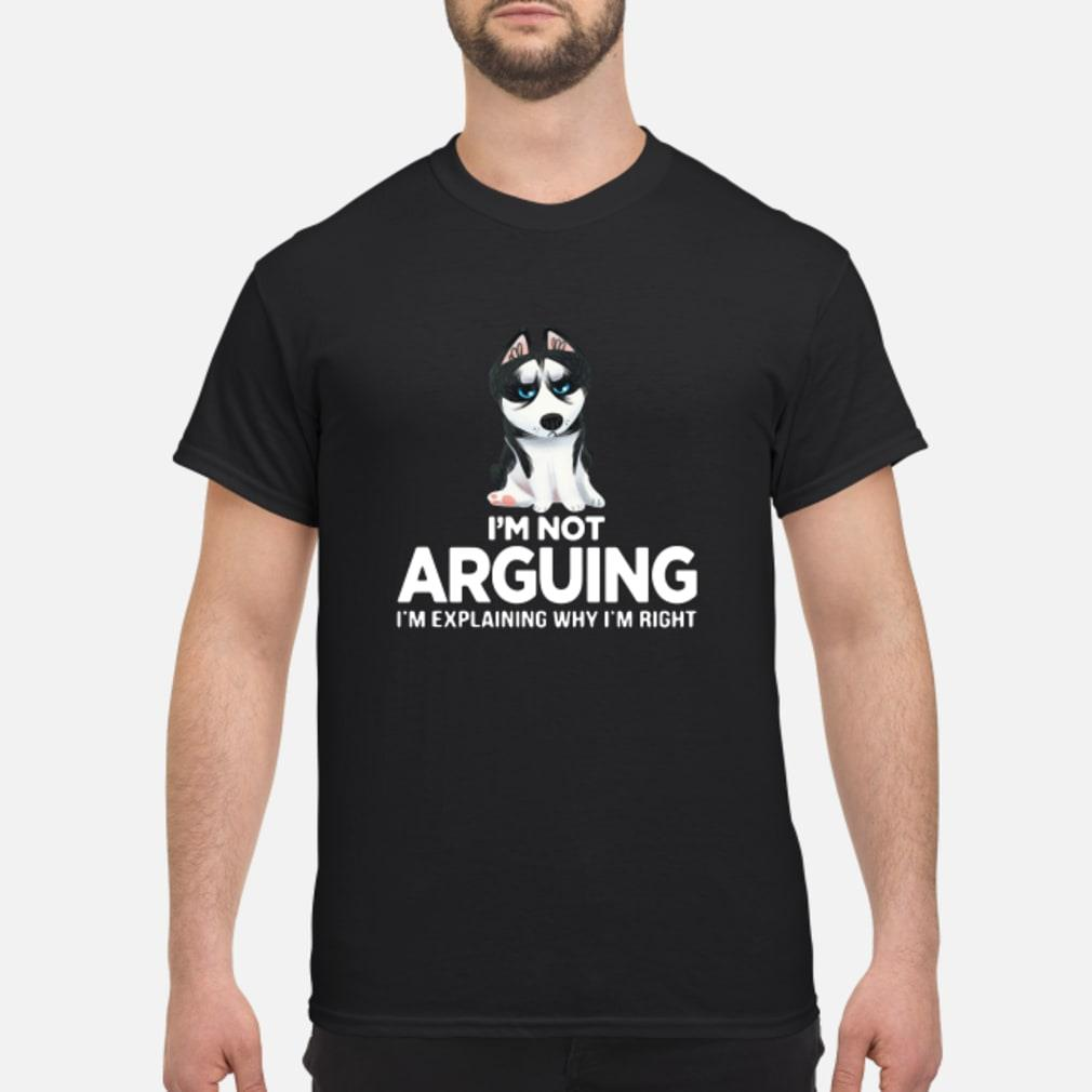 Husky I'm not arguing I'm explaining why I'm right shirt