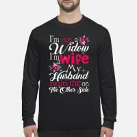 I Am Not A Widow I'm A Wife My Husband Awaits Me On The Other Side Shirt Long sleeved