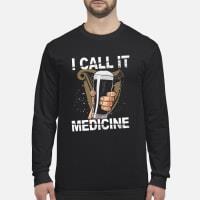 I call it medicine Guinness Shirt long sleeved