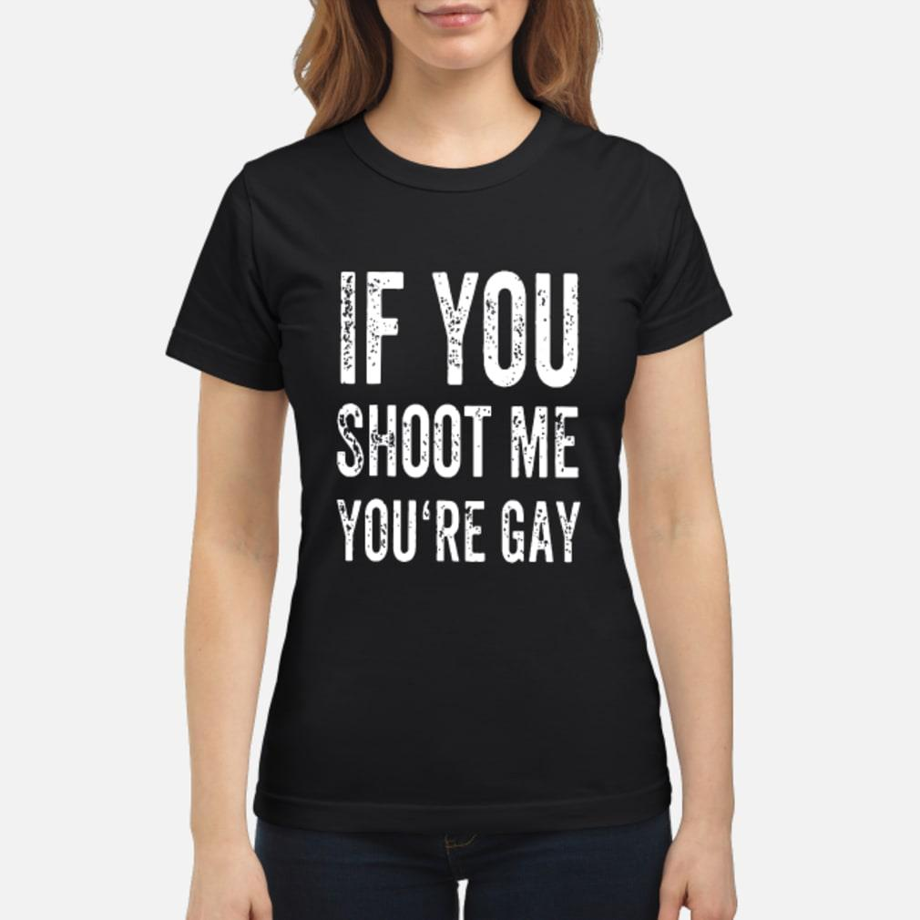 If You Shoot Me Your Gay T Shirt ladies tee