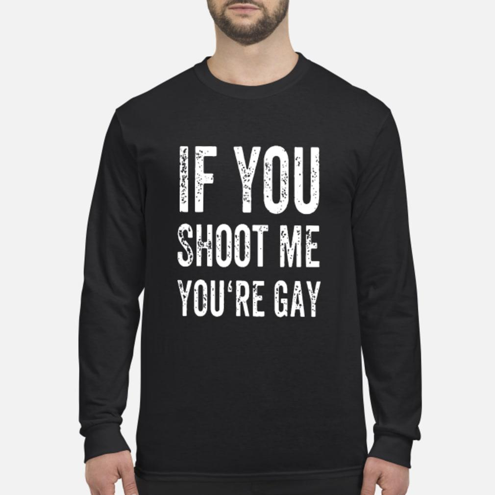 If You Shoot Me Your Gay T Shirt Long sleeved