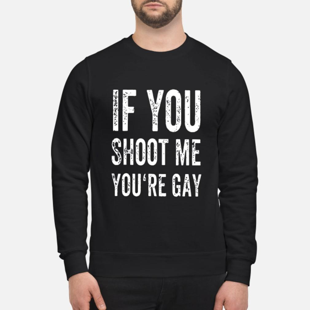 If You Shoot Me Your Gay T Shirt sweater
