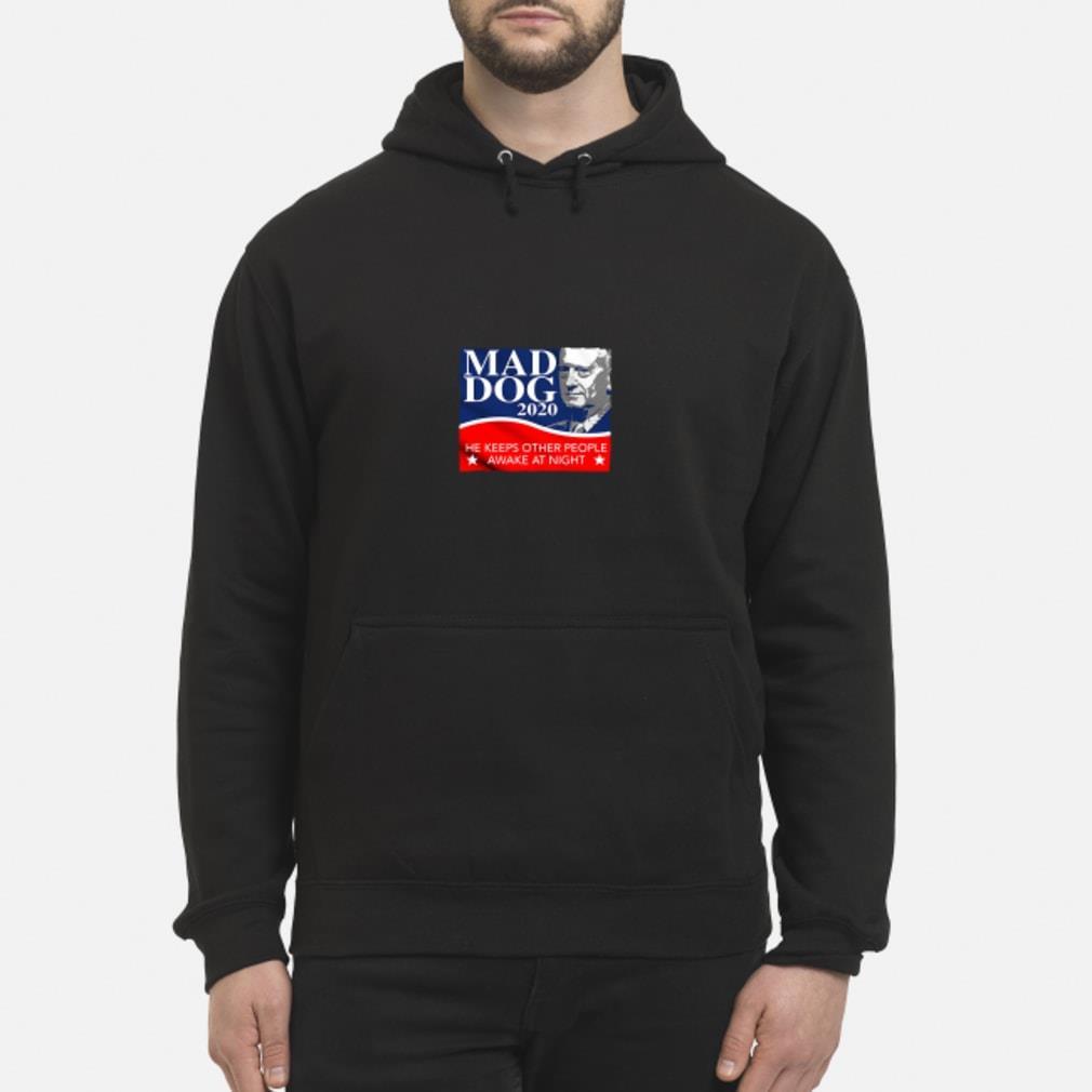 Mad Dog 2020 He Keeps Other People Awake at Night Shirt hoodie