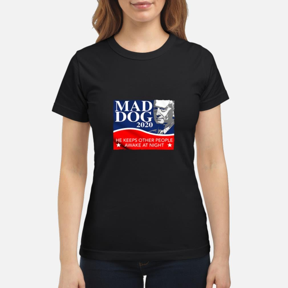 Mad Dog 2020 He Keeps Other People Awake at Night Shirt ladies tee