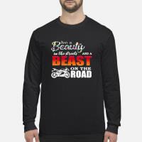 Motorcycles I'm a beauty in the streets and a beast on the road shirt long sleeved