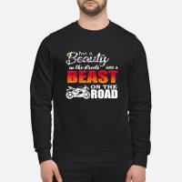 Motorcycles I'm a beauty in the streets and a beast on the road shirt sweater